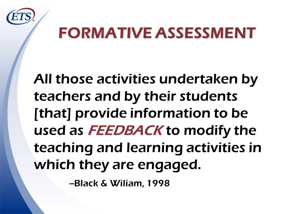 FEEDBACK All those activities undertaken by teachers and by their students [that] provide information to be used as FEEDBACK to modify the teaching an