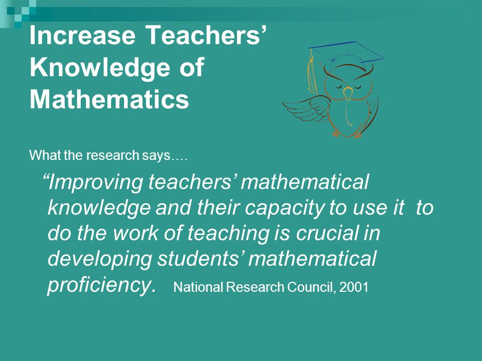 Now dont take offense… Were aware that: Every teacher takes required math courses in high school and college The math education that we received may not have provided us with sufficient opportunities to really LEARN mathematics.