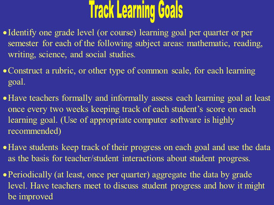 could describe what they are learning, not just describe what they are doing focus more on learning goals than on completing assignments personalize the learning goals Not at all To a great extent 1234 How effective am I when I set objectives.
