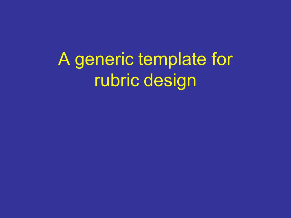 A generic template for rubric design