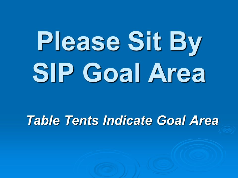 Please Sit By SIP Goal Area Table Tents Indicate Goal Area