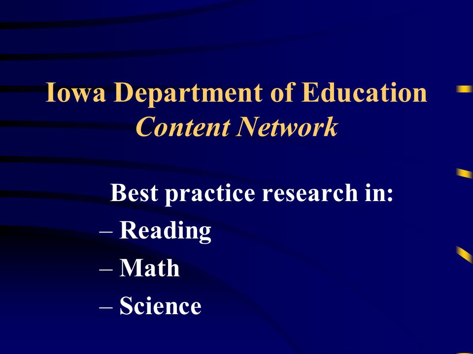 Iowa Department of Education Content Network Best practice research in: – Reading – Math – Science