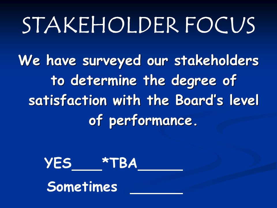 LEADERSHIP We work with key stakeholders to develop a School Board mission statement that supports the state and district mission. YES *TBA In the pro