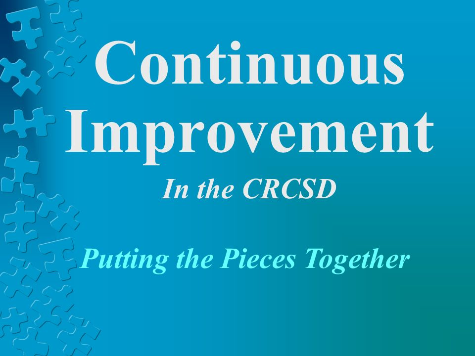 Continuous Improvement In the CRCSD Putting the Pieces Together