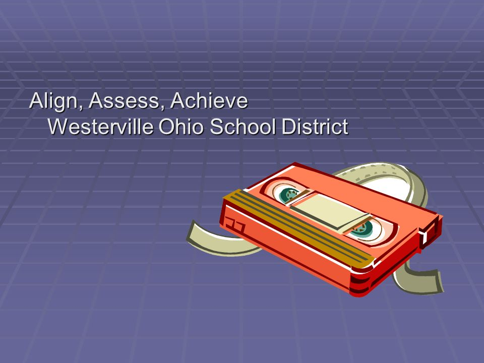 Align, Assess, Achieve Westerville Ohio School District