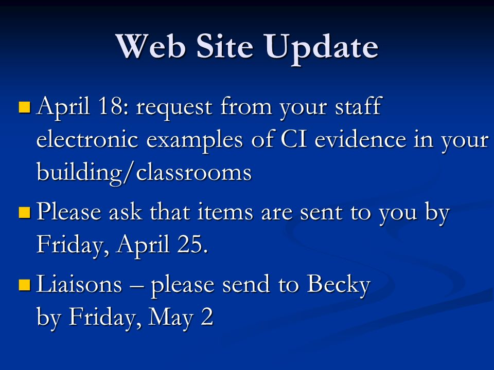 Web Site Update April 18: request from your staff electronic examples of CI evidence in your building/classrooms April 18: request from your staff electronic examples of CI evidence in your building/classrooms Please ask that items are sent to you by Friday, April 25.