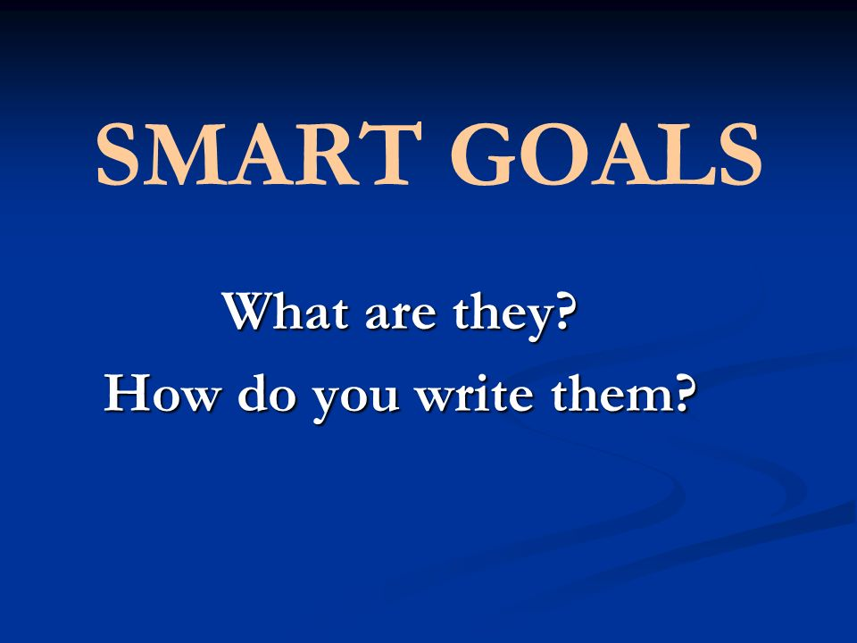 SMART GOALS S pecific, strategic M easurable A ttainable R esults-oriented T ime-bound