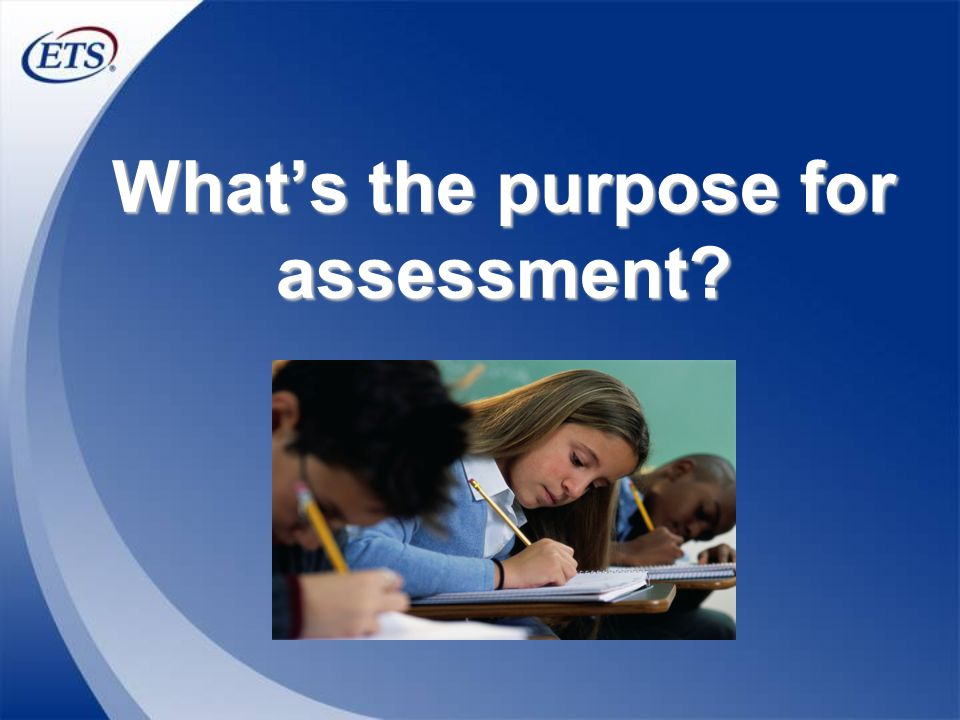 Whats the purpose for assessment?