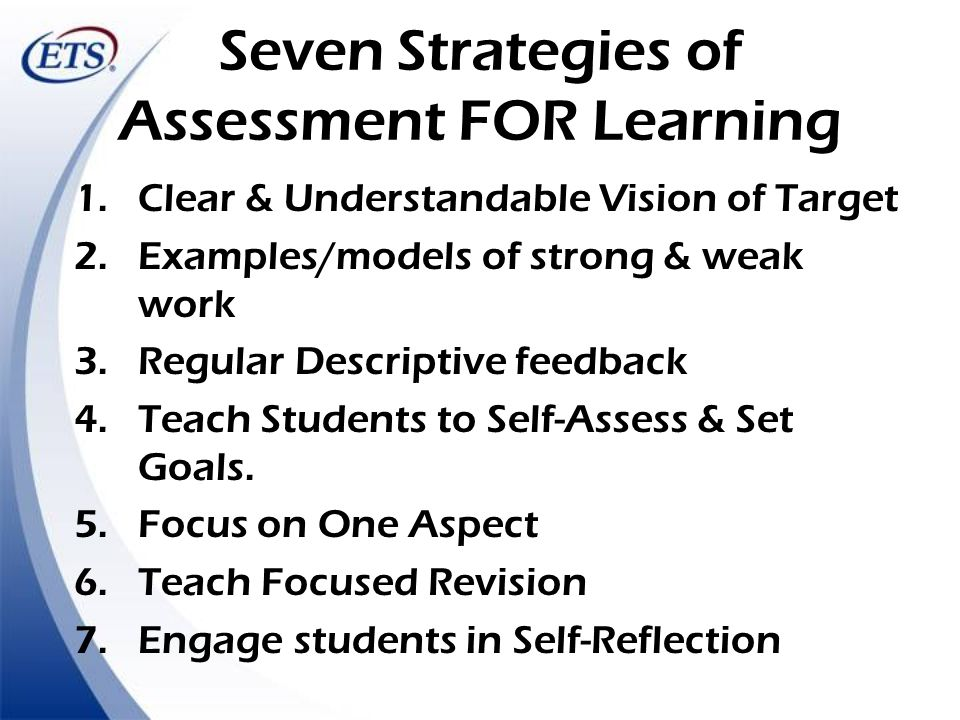 Seven Strategies of Assessment FOR Learning 1.Clear & Understandable Vision of Target 2.Examples/models of strong & weak work 3.Regular Descriptive fe