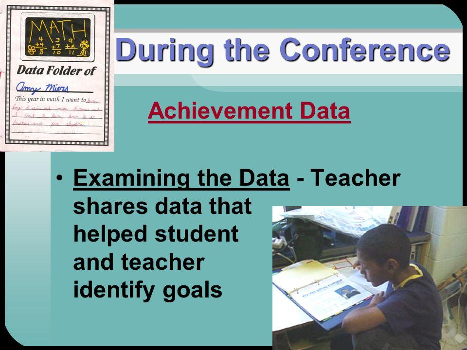 During the Conference During the Conference Achievement Data Examining the Data - Teacher shares data that helped student and teacher identify goals