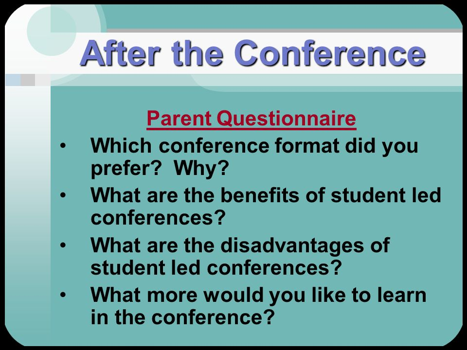 After the Conference Parent Questionnaire Which conference format did you prefer? Why? What are the benefits of student led conferences? What are the