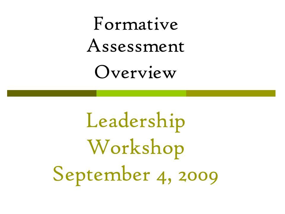 Leadership Workshop September 4, 2009 Formative Assessment Overview