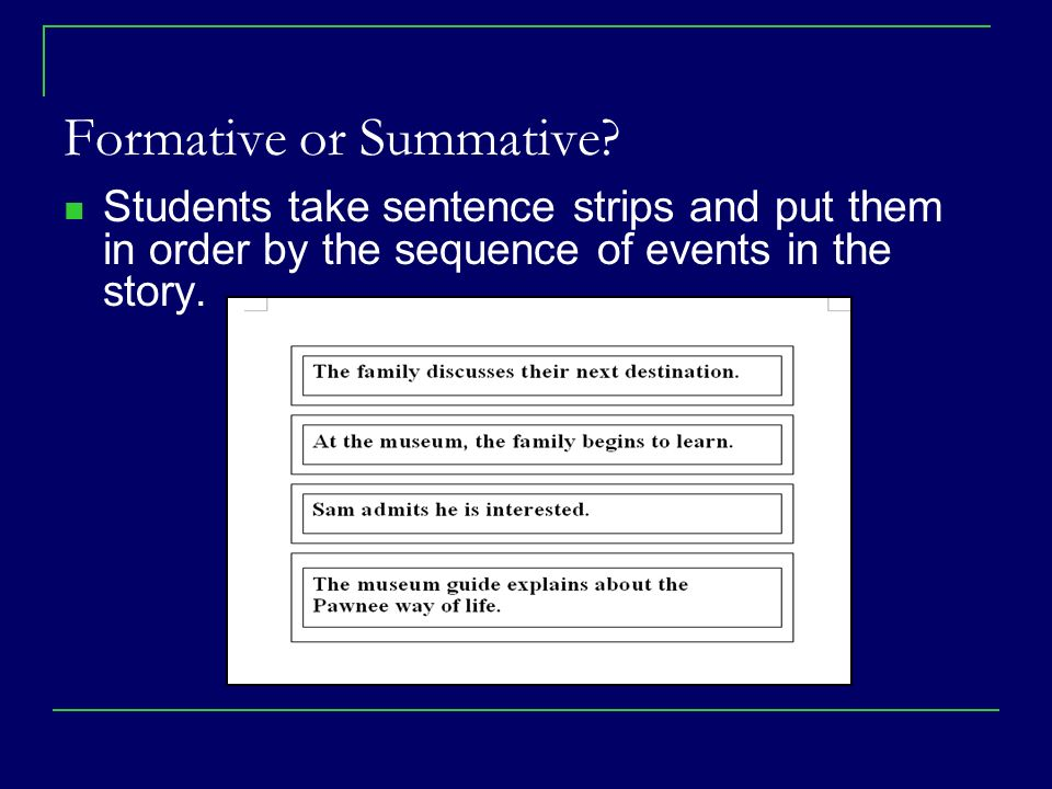 Formative or Summative? Students take sentence strips and put them in order by the sequence of events in the story.