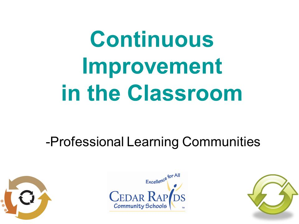 Continuous Improvement in the Classroom -Professional Learning Communities
