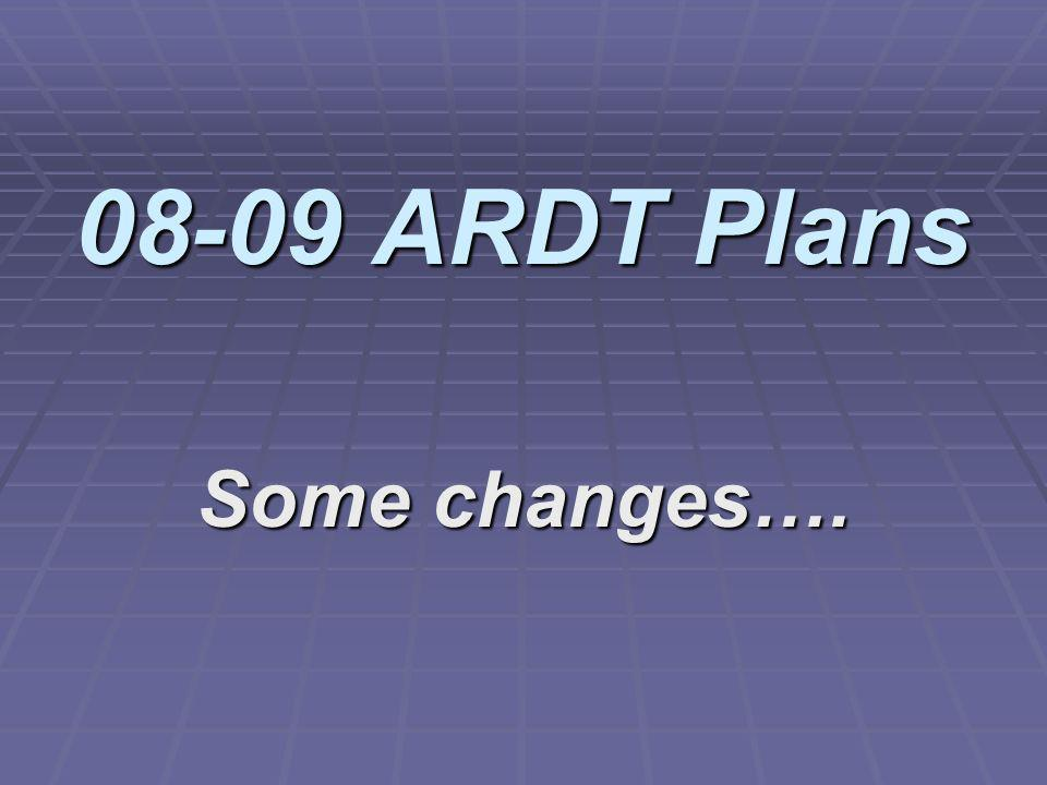 08-09 ARDT Plans Some changes….