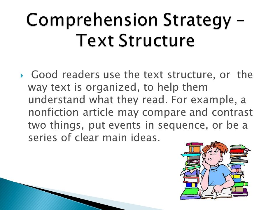 Good readers use the text structure, or the way text is organized, to help them understand what they read.