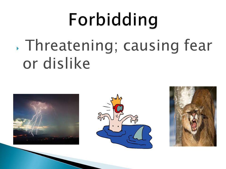 Threatening; causing fear or dislike