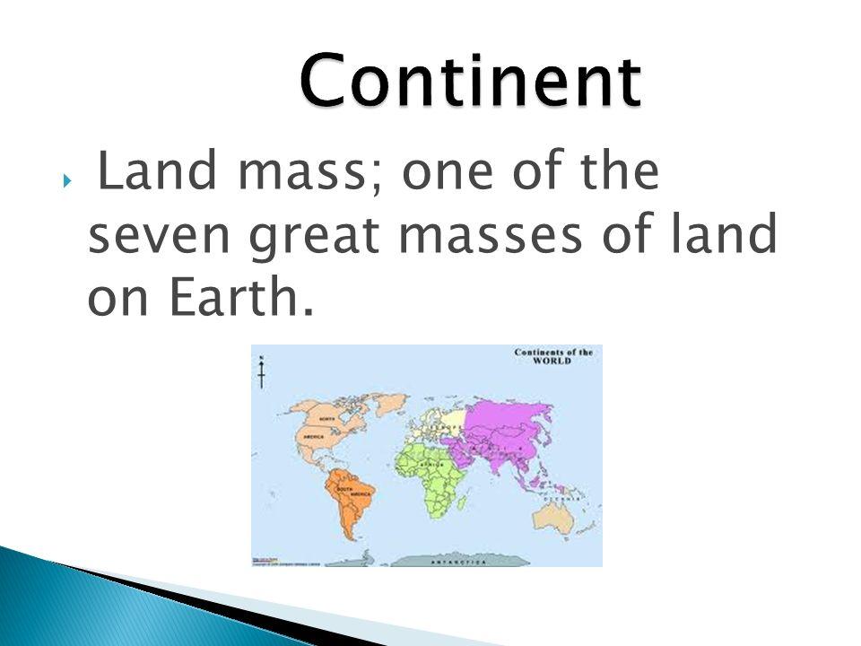Land mass; one of the seven great masses of land on Earth.