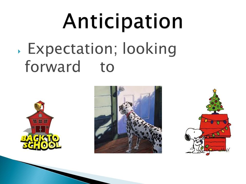 Expectation; looking forward to