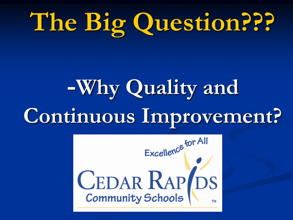 The Big Question - Why Quality and Continuous Improvement