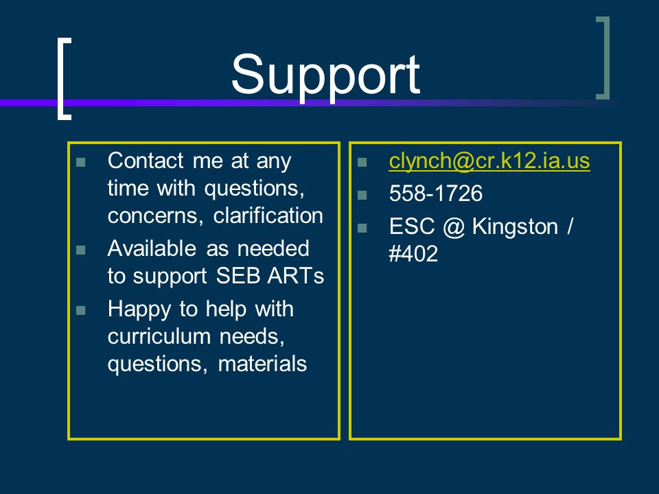 Support Contact me at any time with questions, concerns, clarification Available as needed to support SEB ARTs Happy to help with curriculum needs, questions, materials Kingston / #402