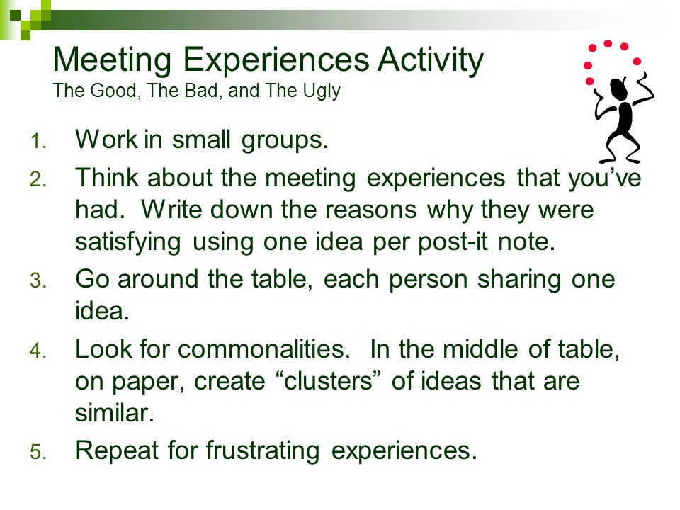 1. Work in small groups. 2. Think about the meeting experiences that youve had. Write down the reasons why they were satisfying using one idea per pos