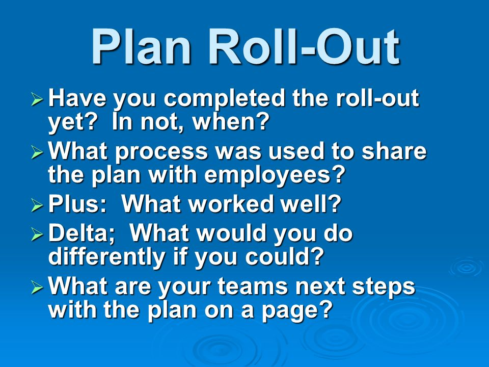 Plan Roll-Out Have you completed the roll-out yet.