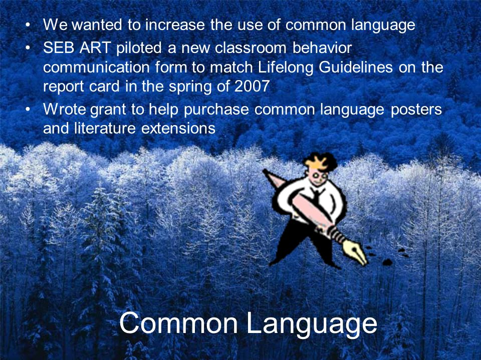 Common Language We wanted to increase the use of common language SEB ART piloted a new classroom behavior communication form to match Lifelong Guideli