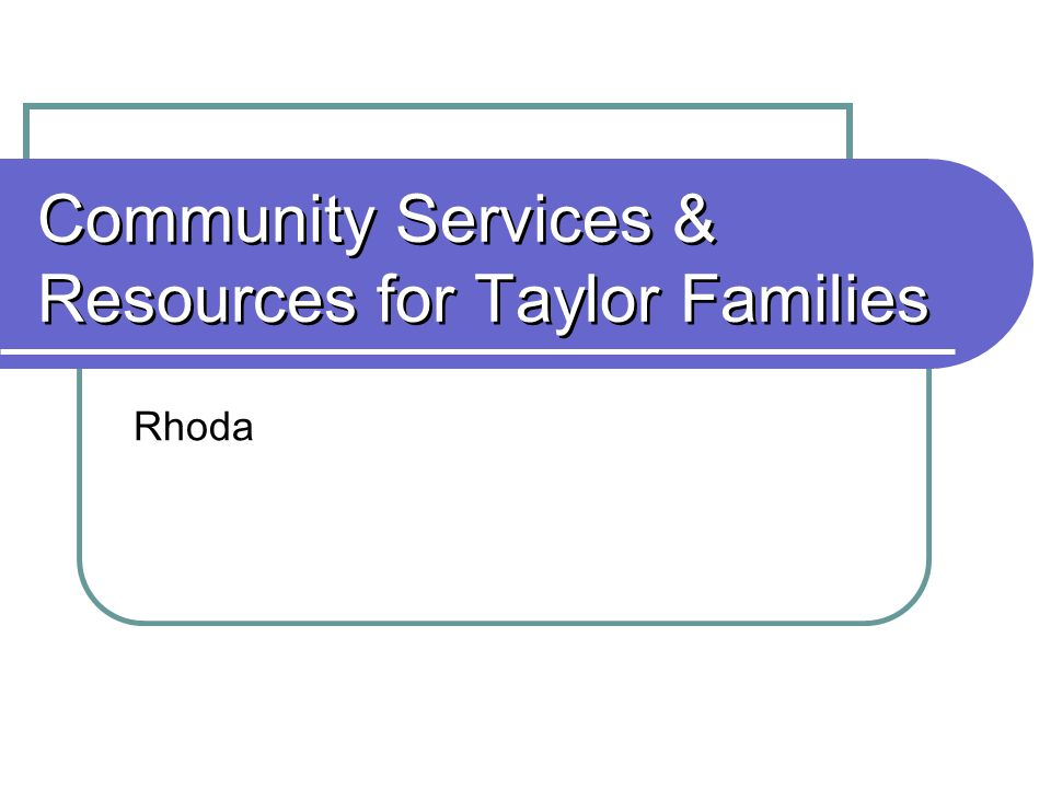 Community Services & Resources for Taylor Families Rhoda