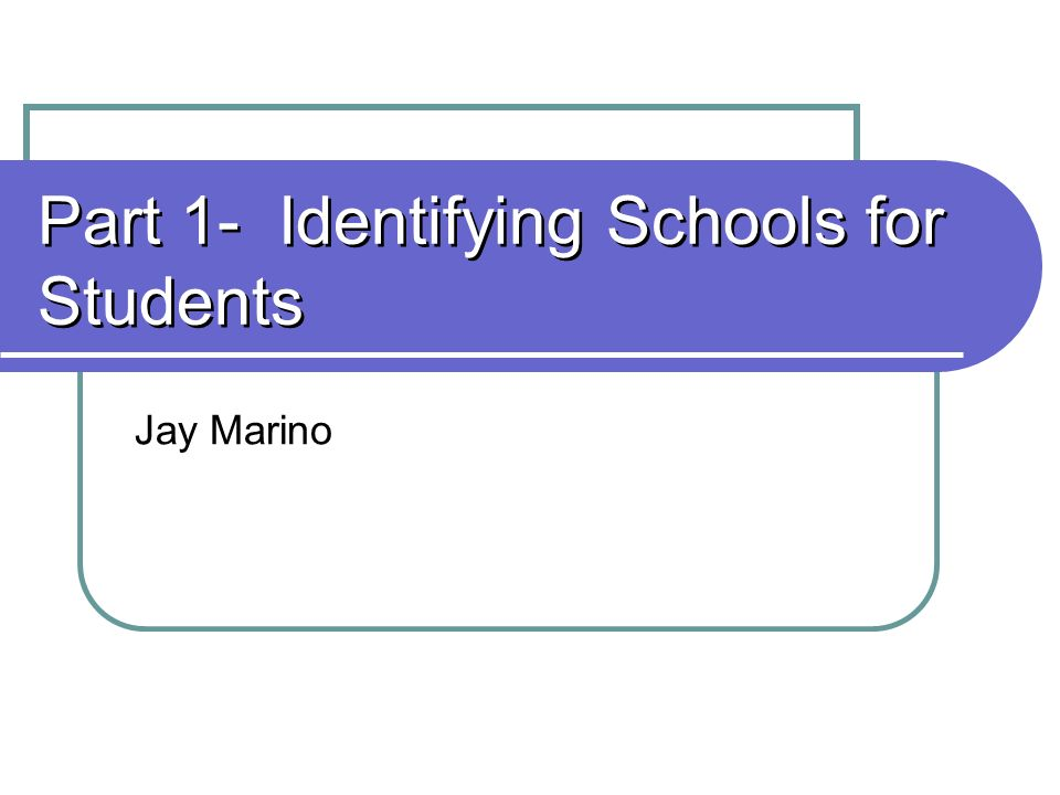 Part 1- Identifying Schools for Students Jay Marino