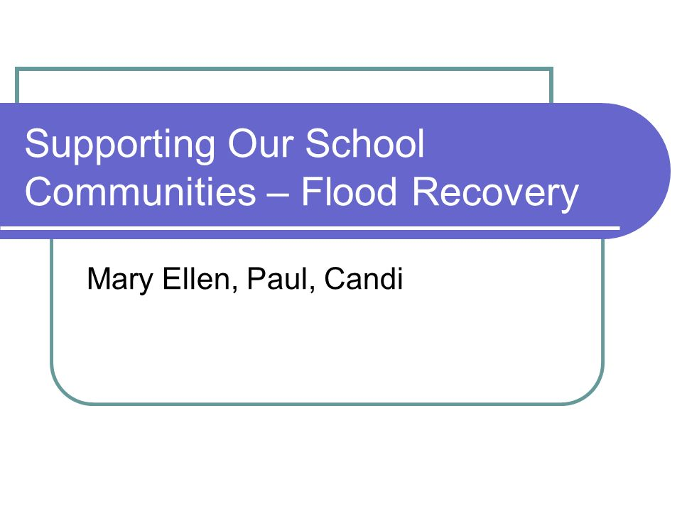 Supporting Our School Communities – Flood Recovery Mary Ellen, Paul, Candi