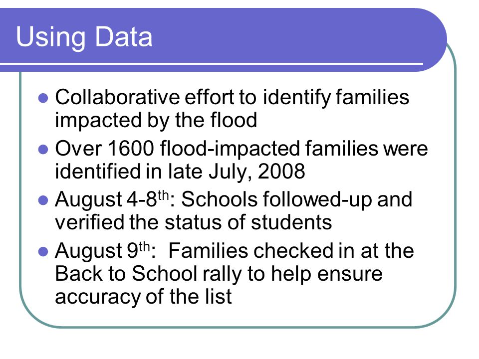 Using Data Collaborative effort to identify families impacted by the flood Over 1600 flood-impacted families were identified in late July, 2008 August