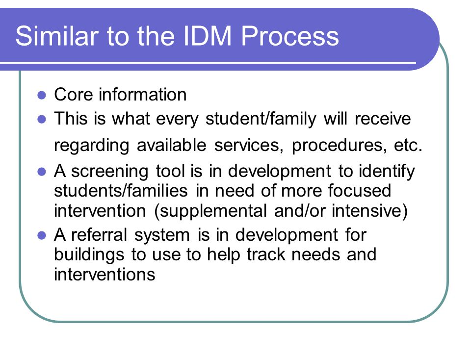 Similar to the IDM Process Core information This is what every student/family will receive regarding available services, procedures, etc. A screening