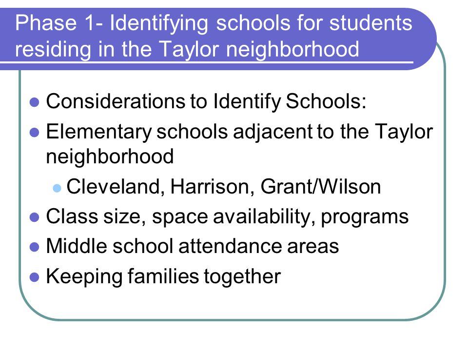 Phase 1- Identifying schools for students residing in the Taylor neighborhood Considerations to Identify Schools: Elementary schools adjacent to the T
