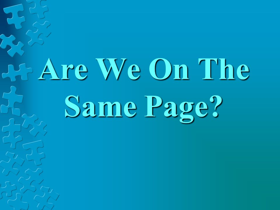 Are We On The Same Page?