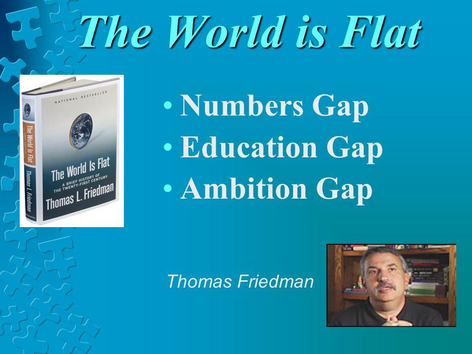 The World is Flat Numbers Gap Education Gap Ambition Gap Thomas Friedman