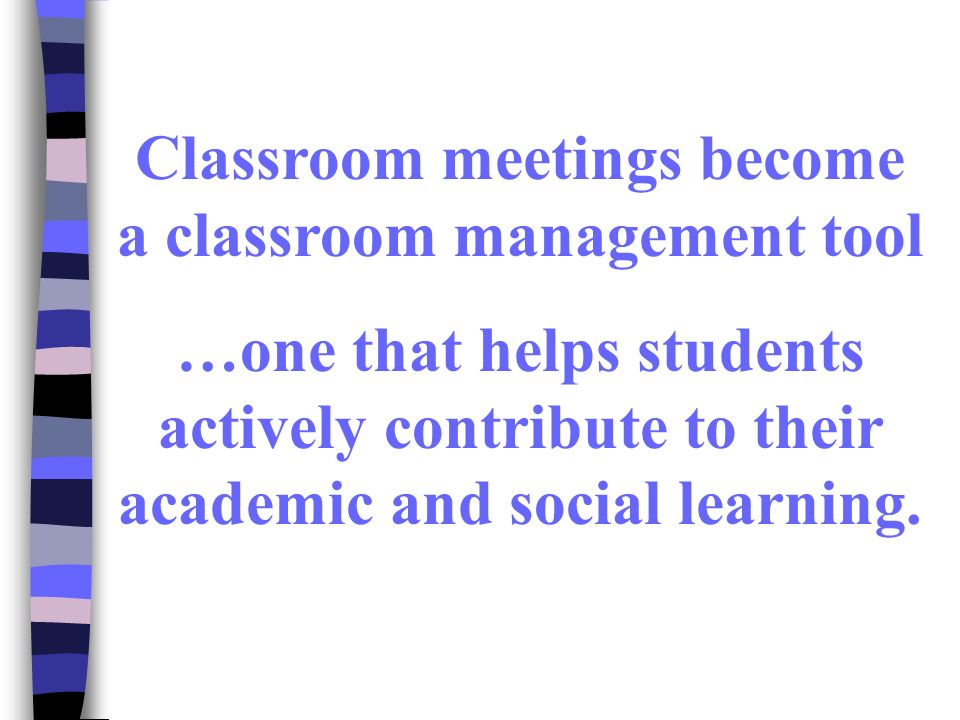 Classroom meetings become a classroom management tool …one that helps students actively contribute to their academic and social learning.