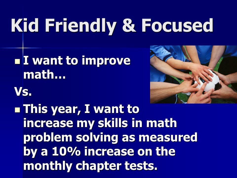 Kid Friendly & Focused I want to improve math… I want to improve math…Vs.