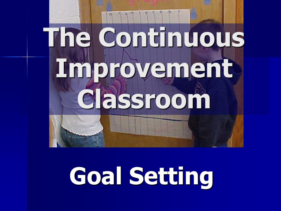 The Continuous Improvement Classroom Goal Setting
