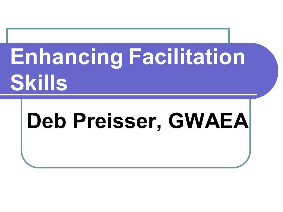 Enhancing Facilitation Skills Deb Preisser, GWAEA
