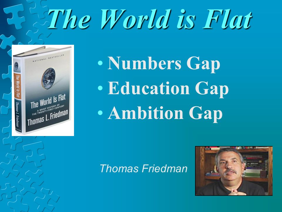 The World is Flat Numbers Gap Education Gap Ambition Gap Thomas Friedman