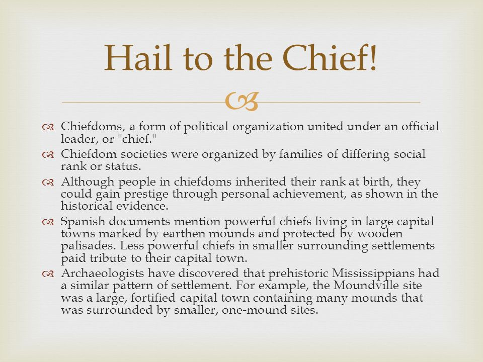 Chiefdoms, a form of political organization united under an official leader, or