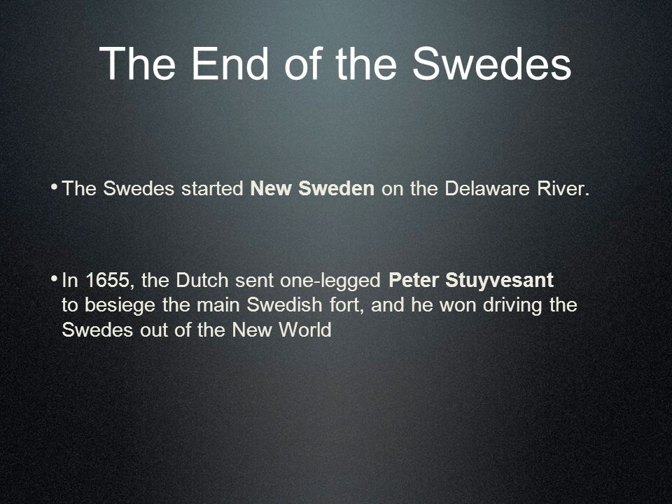 The End of the Swedes The Swedes started New Sweden on the Delaware River.