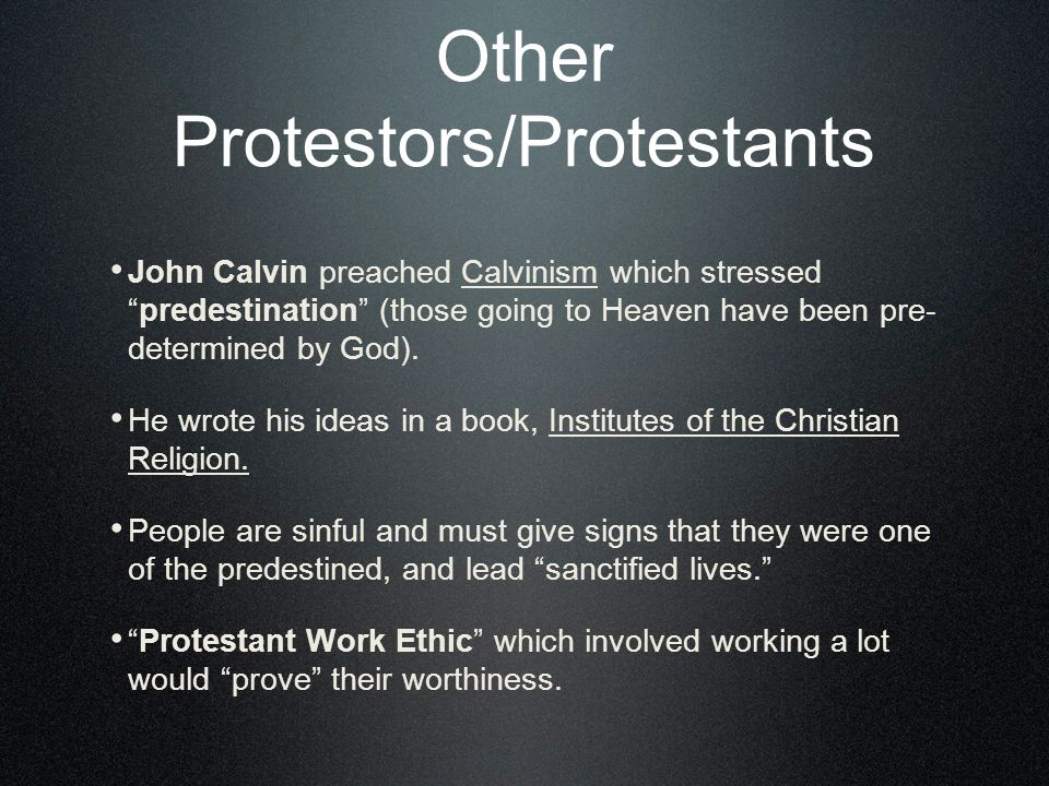 Other Protestors/Protestants John Calvin preached Calvinism which stressedpredestination (those going to Heaven have been pre- determined by God).