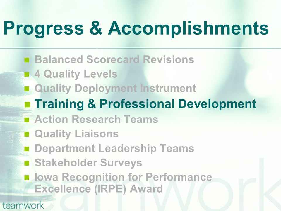 Progress & Accomplishments Balanced Scorecard Revisions 4 Quality Levels Quality Deployment Instrument Training & Professional Development Action Rese