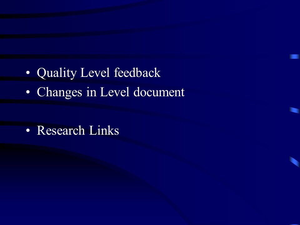 Quality Level feedback Changes in Level document Research Links