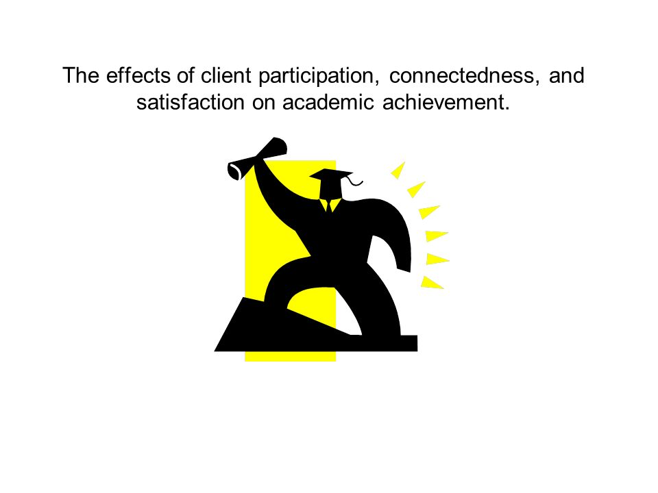 The effects of client participation, connectedness, and satisfaction on academic achievement.