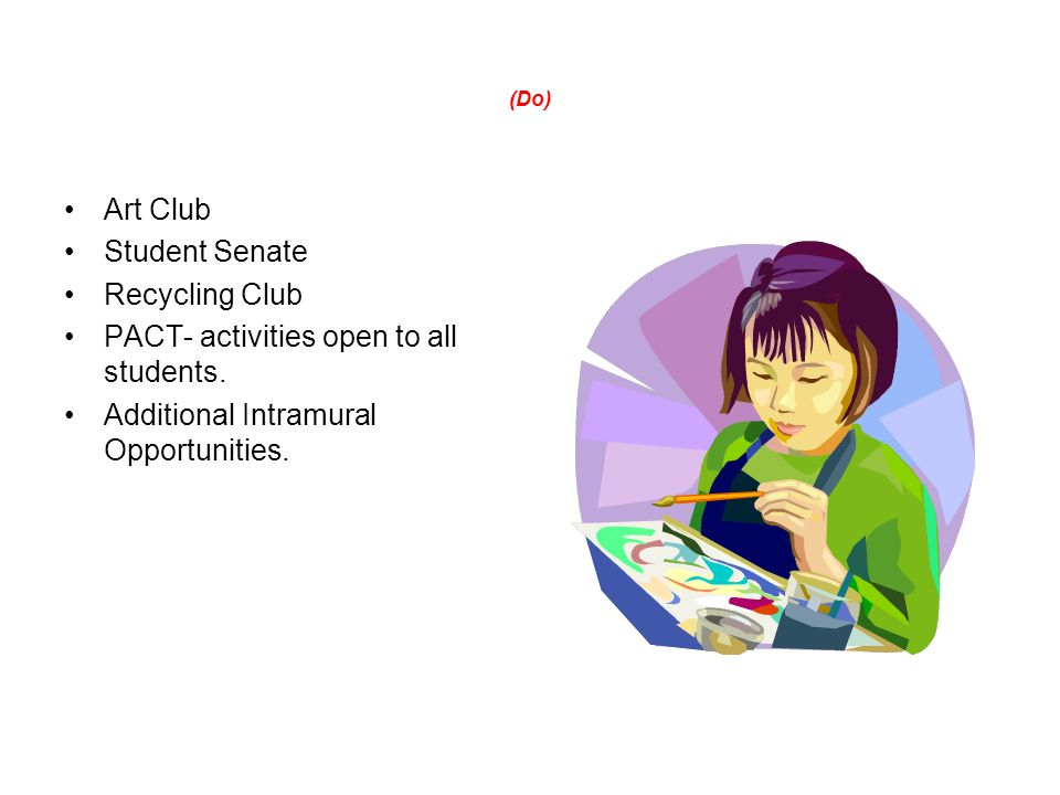 (Do) Art Club Student Senate Recycling Club PACT- activities open to all students.