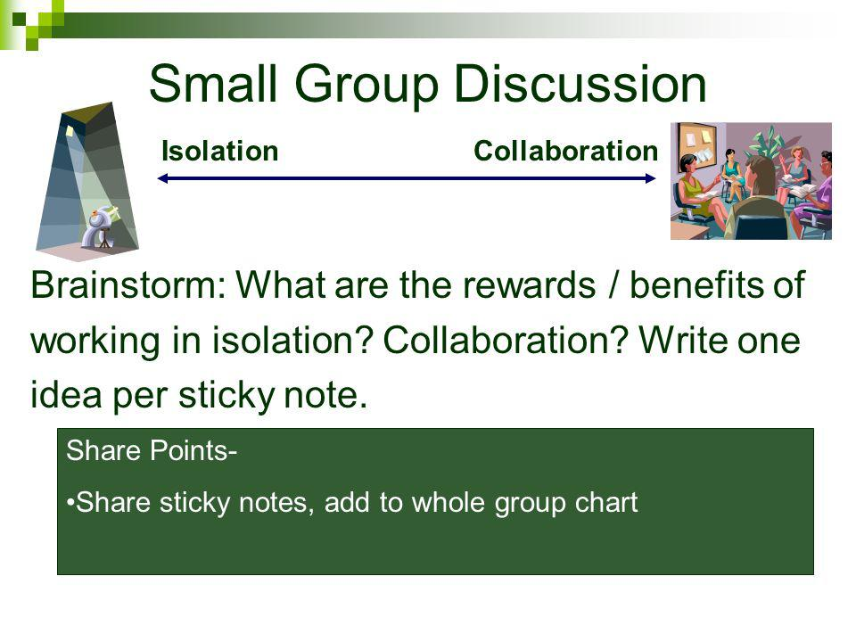 Small Group Discussion Brainstorm: What are the rewards / benefits of working in isolation.