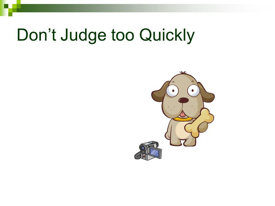 Dont Judge too Quickly